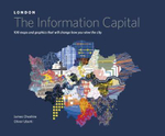 London: the Information Capital : 100 Maps and Graphics That Will Change How You View the City - James Cheshire