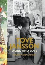 Tove Jansson : Work and Love - Tuula Karjalainen