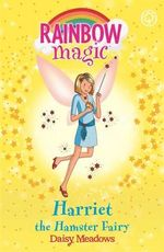 Harriet the Hamster Fairy : The Pet Keeper Fairies : The Rainbow Magic Series : Book 33 - Daisy Meadows