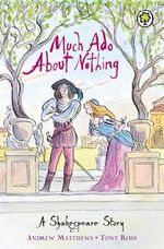 Much Ado About Nothing : A Shakespeare Story - William Shakespeare