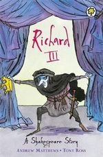 Richard III : A Shakespeare Story - William Shakespeare