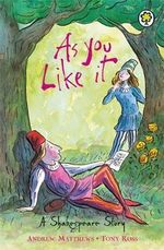 As You Like it : A Shakespeare Story - William Shakespeare