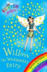 Willow the Wednesday Fairy : The Fun Day Fairies : The Rainbow Magic Series : Book 38 - Daisy Meadows