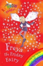 Freya the Friday Fairy : The Fun Day Fairies : The Rainbow Magic Series : Book 40 - Daisy Meadows