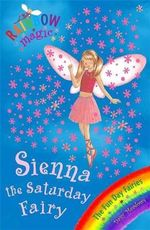 Sienna the Saturday Fairy : The Fun Day Fairies : The Rainbow Magic Series : Book 41 - Daisy Meadows