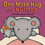 One More Hug For Nutmeg - Caroline Jayne Church