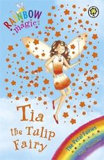 Tia the Tulip Fairy : The Petal Fairies : The Rainbow Magic Series : Book 43 - Daisy Meadows