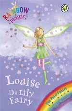 Louise the Lily Fairy : The Petal Fairies : The Rainbow Magic Series : Book 45 - Daisy Meadows