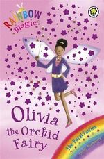 Olivia the Orchid Fairy : The Petal Fairies : The Rainbow Magic Series : Book 47 - Daisy Meadows