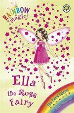 Ella the Rose Fairy : The Petal Fairies : The Rainbow Magic Series : Book 49 - Daisy Meadows