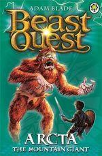 Arcta the Mountain Giant : Beast Quest : Book 3 - Adam Blade