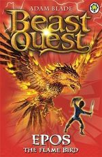 Epos the Flame Bird : Beast Quest : Book 6 - Adam Blade