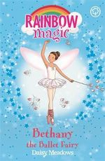 Bethany the Ballet Fairy : The Dance Fairies : The Rainbow Magic Series : Book 50 - Daisy Meadows
