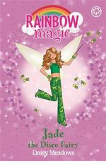 Jade the Disco Fairy : The Dance Fairies : The Rainbow Magic Series : Book 51 - Daisy Meadows