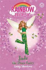 Jade the Disco Fairy : The Dance Fairies : The Rainbow Magic Series : Book 51 - Daisy Meadows