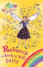 Rebecca The Rock 'n' Roll Fairy : The Rainbow Magic Series : Book 52 - The Dance Fairies - Daisy Meadows