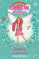 Jessica the Jazz Fairy : The Dance Fairies : The Rainbow Magic Series : Book 54 - Daisy Meadows