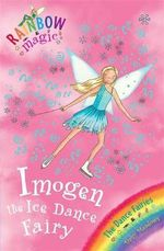 Imogen the Ice Dance Fairy : The Dance Fairies : The Rainbow Magic Series : Book 56 - Daisy Meadows