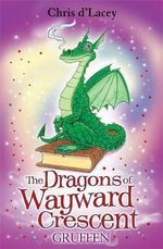 Gruffen : The Dragons Of Wayward C - Chris D'Lacey