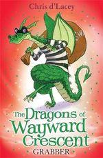 Grabber : The Dragons Of Wayward C - Chris D'Lacey