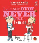 I Will Not Ever Never Eat a Tomato : Charlie and Lola - Lauren Child