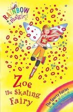 Zoe the Rollerblading Fairy : The Sporty Fairies : The Rainbow Magic Series : Book 59 - Daisy Meadows