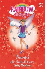 Naomi the Netball Fairy : The Sporty Fairies : The Rainbow Magic Series : Book 60 - Daisy Meadows