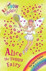 Alice the Tennis Fairy : The Sporty Fairies : The Rainbow Magic Series : Book 62 - Daisy Meadows