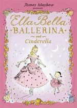 Ella Bella Ballerina and Cinderella : Ella Bella Ballerina Series - James Mayhew