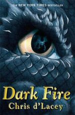 Dark Fire : The Last Dragon Chronicles : Book 5 - Chris D'Lacey