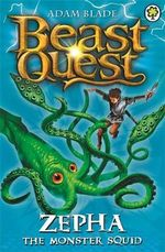 Zepha the Monster Squid : Beast Quest The Golden Armour Series : Beast Quest : Book 7 - Adam Blade