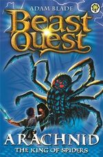 Arachnid the King of Spiders : Beast Quest The Golden Armour Series : Beast Quest : Book 11 - Adam Blade