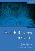 Health Records in Court : Medico-Legal Essentials Series - Jane Lynch