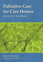 Palliative Care for Care Homes : A Practical Handbook - Christine Reddall