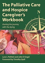 The Palliative Care and Hospice Caregiver's Workbook : Sharing the Journey with the Dying - Lura L. Pethtel