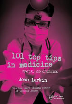 101 Top Tips in Medicine : Cynical and Otherwise - John Larkin