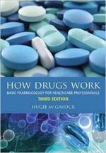 How Drugs Work : Basic Pharmacology for Healthcare Professionals - Hugh McGavock
