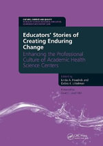 Educators' Stories of Creating Enduring Change - Enhancing the Professional Culture of Academic Health Science Centers - Linda A. Headrick
