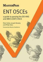 ENT OSCEs : A Guide to Passing the DO-HNS and MRCS (ENT) OSCE - Peter J. Kullar