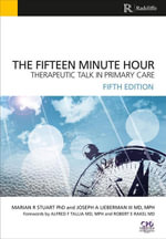 The Fifteen Minute Hour : Therapeutic Talk in Primary Care - Marian R Stuart