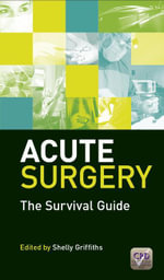 Acute Surgery : The Survival Guide - Shelly Griffiths