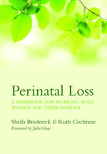 Perinatal Loss : A Handbook for Working with Women and Their Families - Sheila Broderick