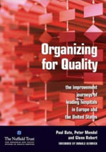 Organizing for Quality : The Improvement Journeys of Leading Hospitals in Europe and the United States - Paul Bate