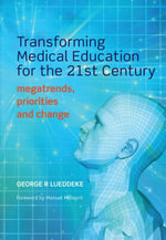 Transforming Medical Education for the 21st Century : Megatrends, Priorities and Change - George R Lueddeke