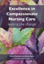 Excellence in Compassionate Nursing Care : Leading the Change: leading the change - Claire Chambers
