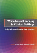 Work-Based Learning in Clinical Settings : Insights from Socio-cultural Perspectives - Viv Cook