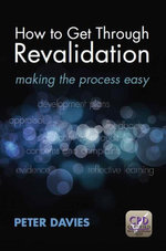 How to Get Through Revalidation : making the process easy - Peter Davies