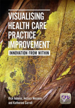 Visualising Health Care Practice Improvement : Innovation from within - Katherine Carroll