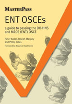 ENT OSCEs ELECTRONIC : A Guide to Passing the DO-HNS and MRCS (ENT) OSCE - Peter J Kullar