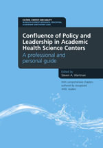 Confluence of Policy and Leadership in Academic Health Science Centers : A Professional and Personal Guide: a professional and personal guide